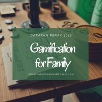 Catatan Perak 2017 #2 : GAMIFICATION for FAMILY